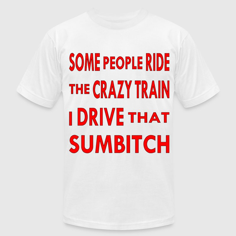 Some People Ride The Crazy Train I Drive That Sumb - Men's T-Shirt by American Apparel