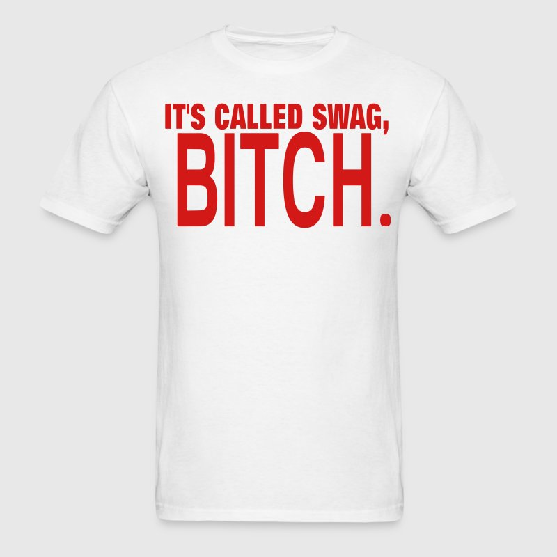 IT'S CALLED SWAG, BITCH - Men's T-Shirt