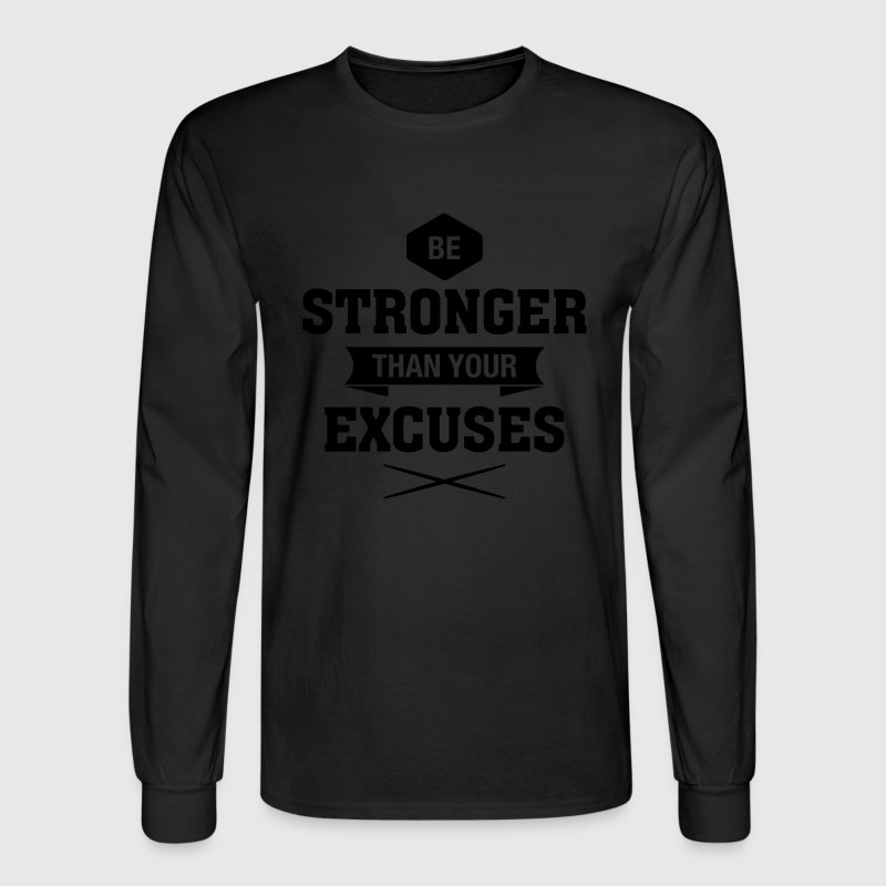 Be Stronger Than Your Excuses Long Sleeve Shirts - Men's Long Sleeve T-Shirt