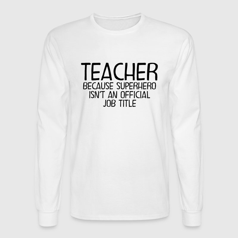 Teacher - Superhero Long Sleeve Shirts - Men's Long Sleeve T-Shirt