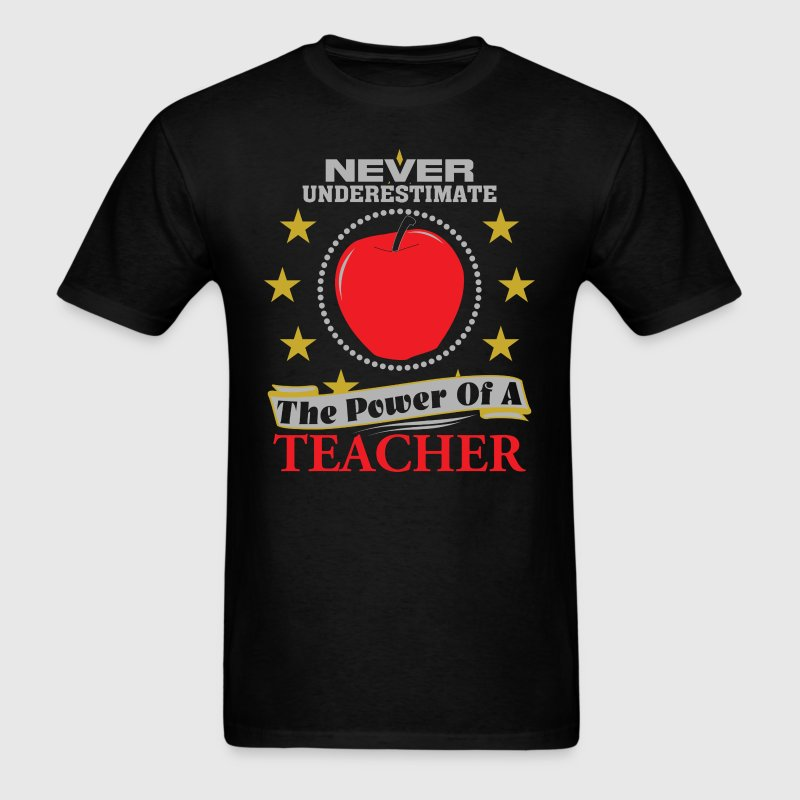 Never Underestimate The Power Of A Teacher T-Shirt - Men's T-Shirt