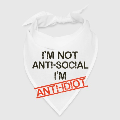 i'm not anti social i'm anti idiot - Bandana