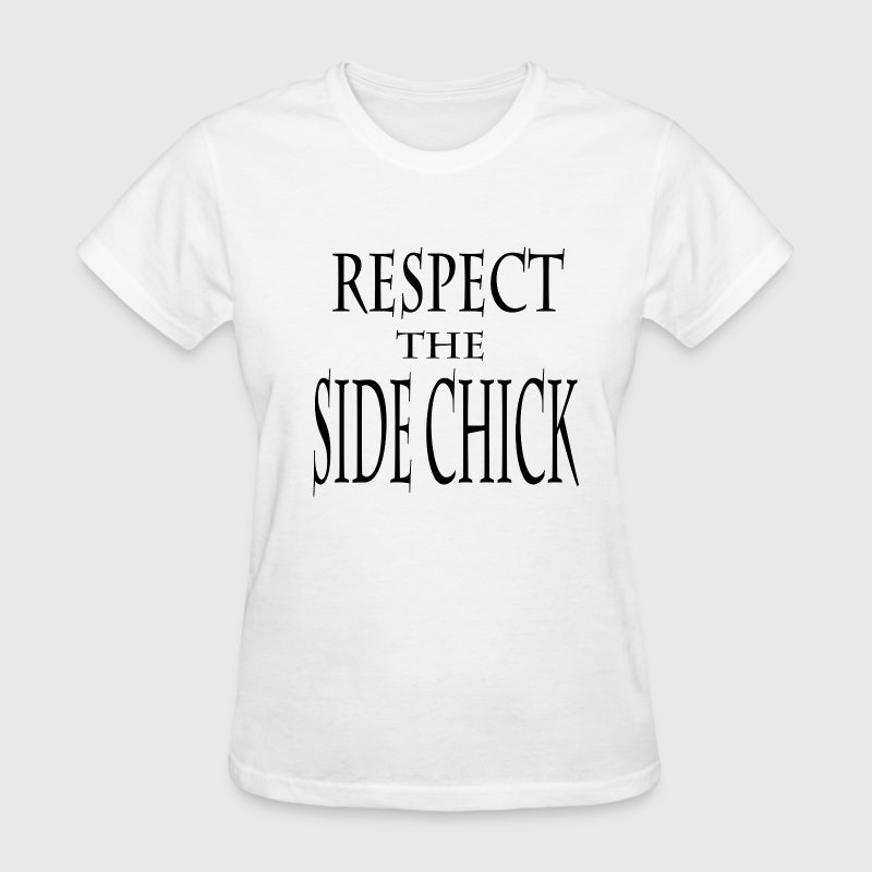 Respect the Side Chick T-Shirts - Women's T-Shirt