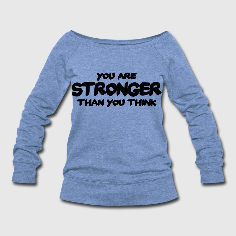 You are stronger than you think Long Sleeve Shirts - Women's Wideneck Sweatshirt