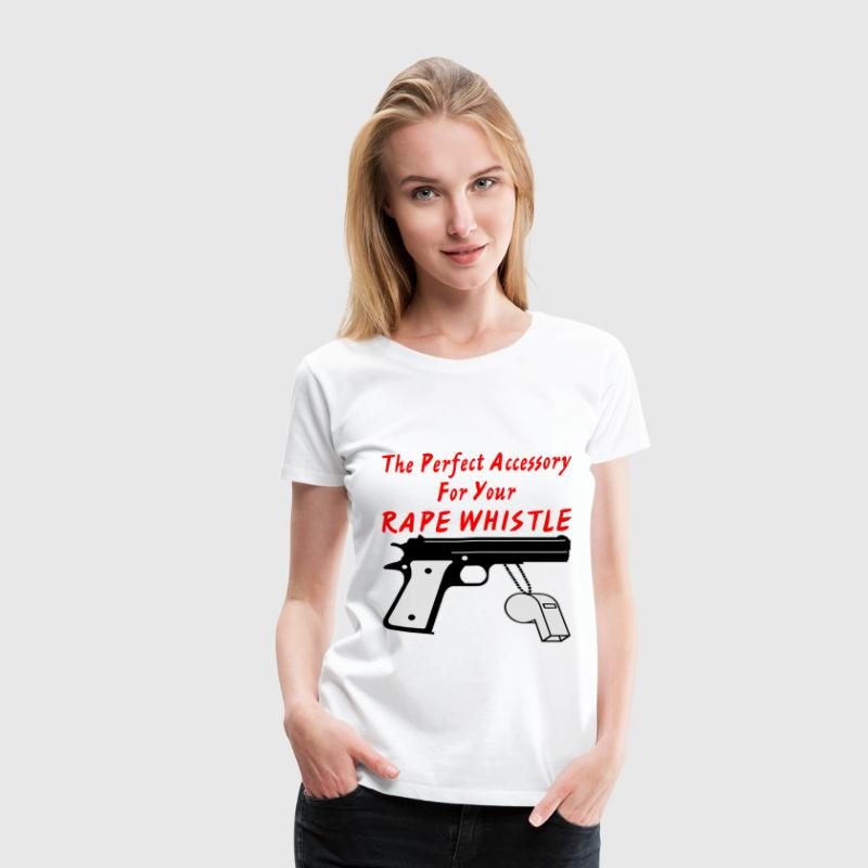 Firearm The Perfect Accessory To Your Rape Whistle - Women's Premium T-Shirt