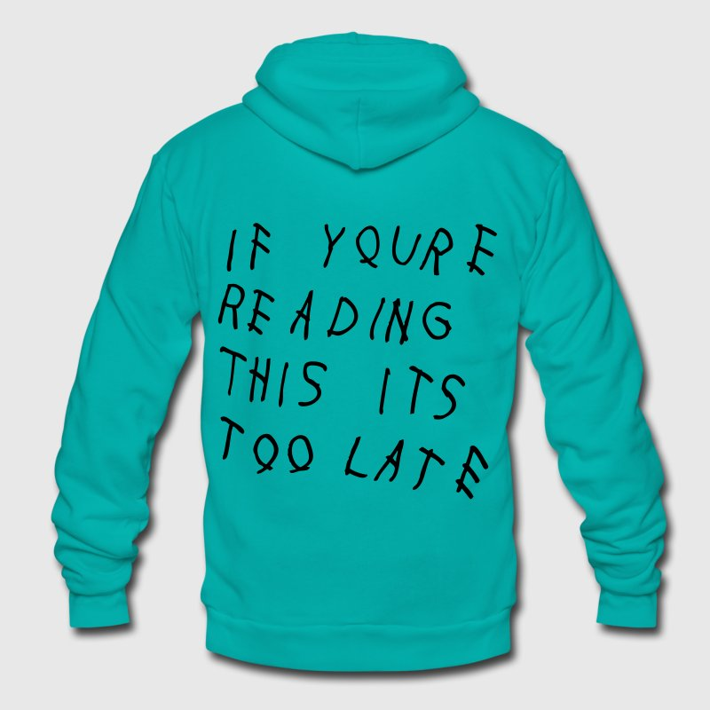 If You're Reading This It's Too Late Zip Hoodies & Jackets - Unisex Fleece Zip Hoodie by American Apparel