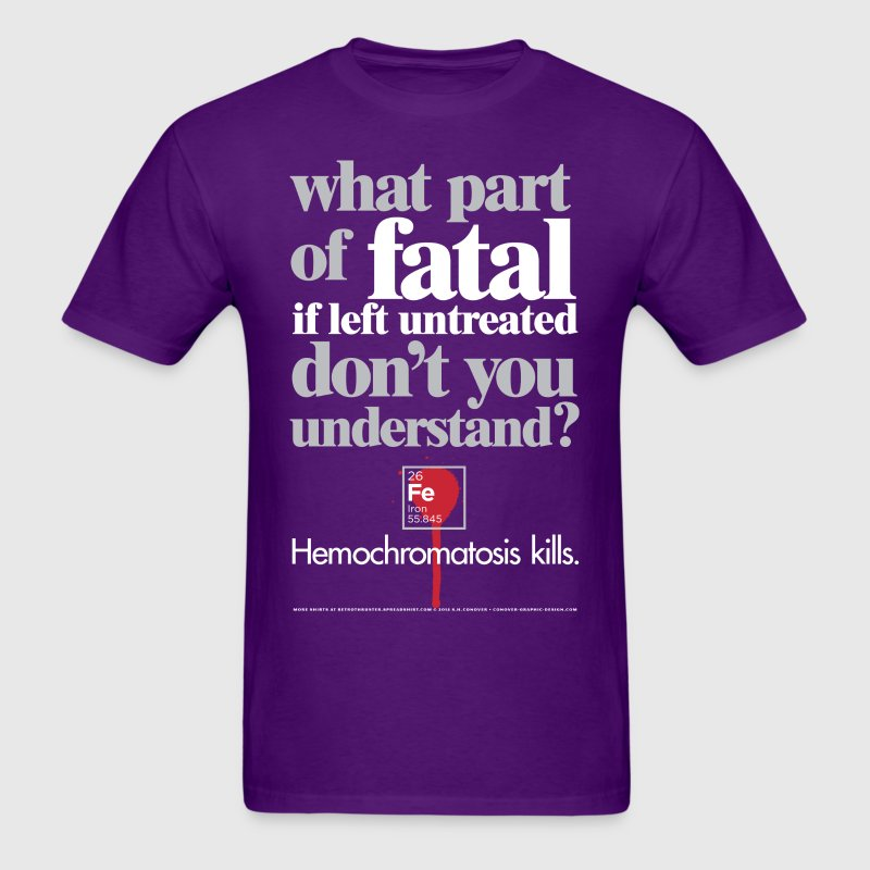 Hemochromatosis Awareness Fatal T-Shirt T-Shirts - Men's T-Shirt