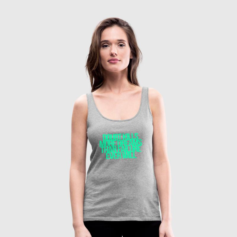 Inspirational and motivational quotes Tanks - Women's Premium Tank Top