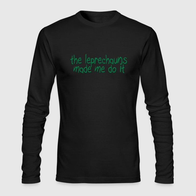 the leprechauns made me do it Long Sleeve Shirts - Men's Long Sleeve T-Shirt by Next Level