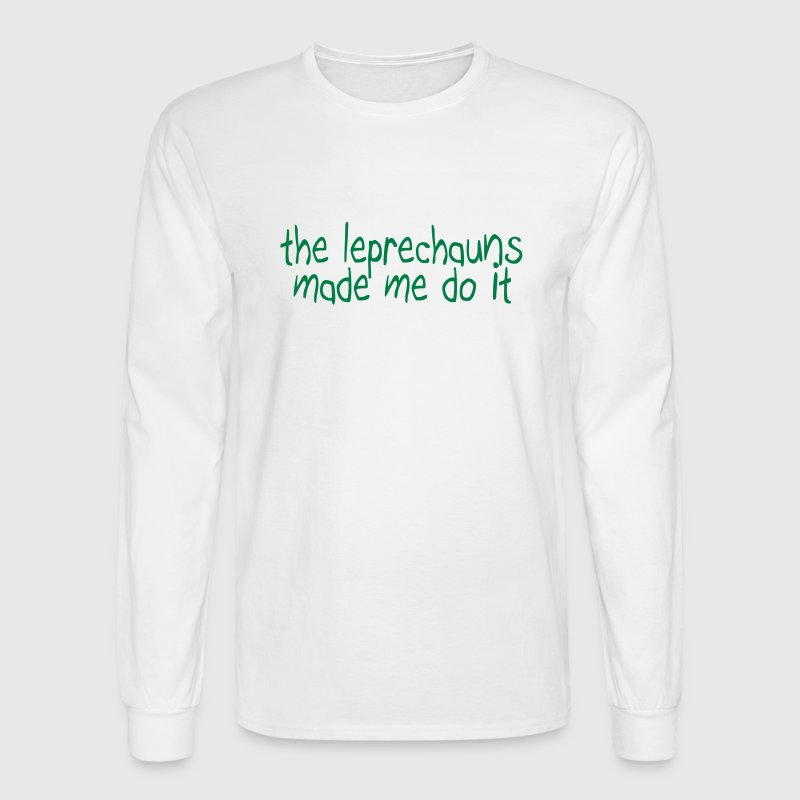the leprechauns made me do it Long Sleeve Shirts - Men's Long Sleeve T-Shirt