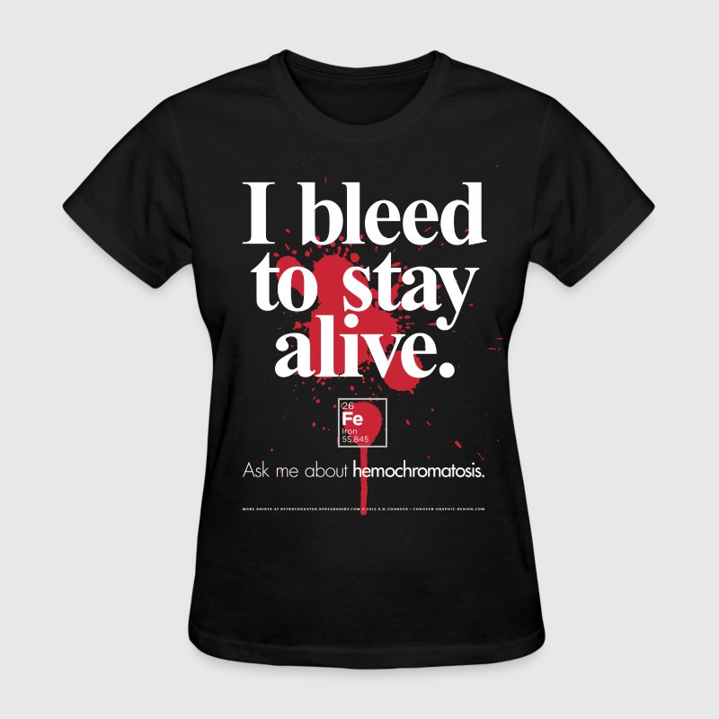 Hemochromatosis Awareness I Bleed T-Shirt Women's T-Shirts - Women's T-Shirt