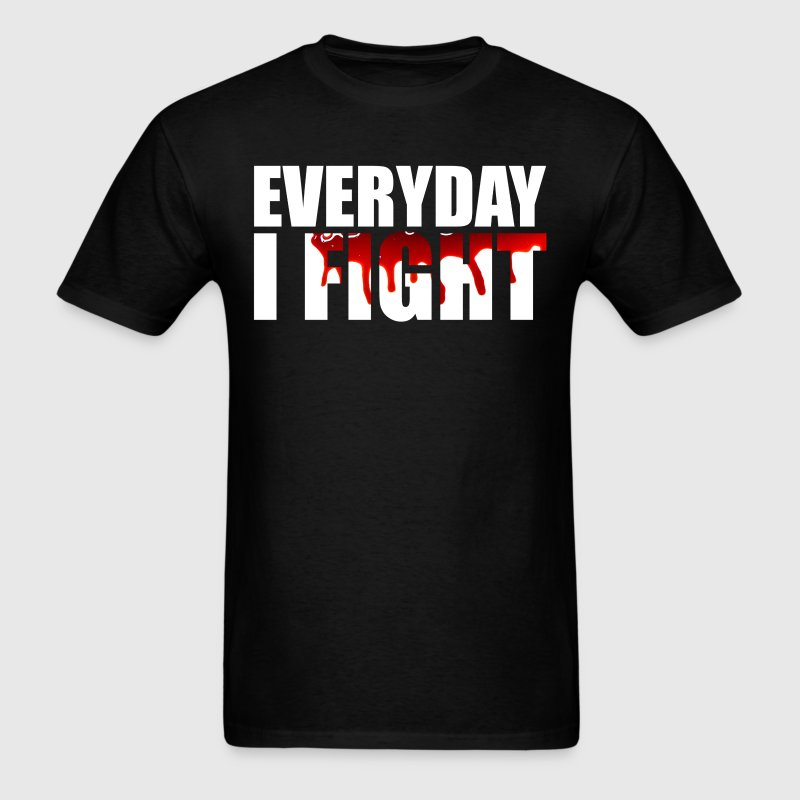 Everyday I Fight T-Shirts - Men's T-Shirt