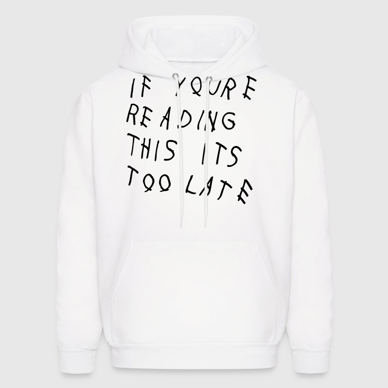 If You're Reading This It's Too Late Shirt Hoodies - Men's Hoodie