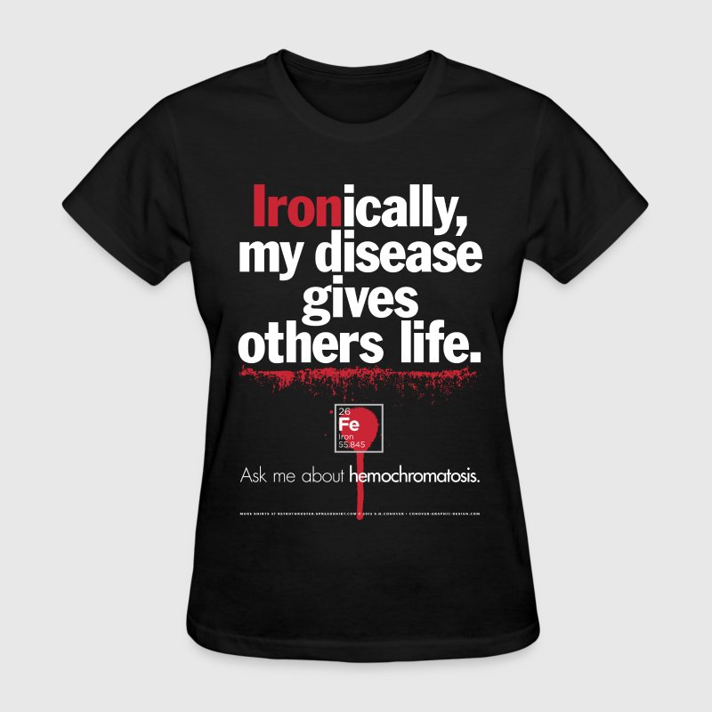 Hemochromatosis Awareness Gives Life T-Shirt Women's T-Shirts - Women's T-Shirt