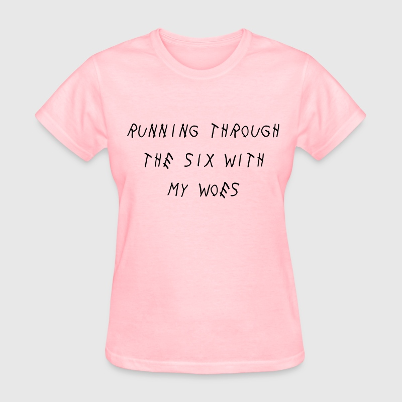 Running through the six with my woes T-Shirt | Spreadshirt