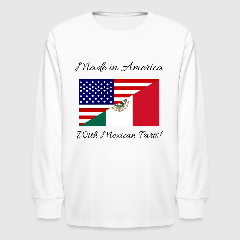 Made in America with Mexican Parts! - Kids' Long Sleeve T-Shirt