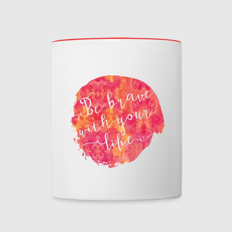 Be brave with your life - Contrast Coffee Mug