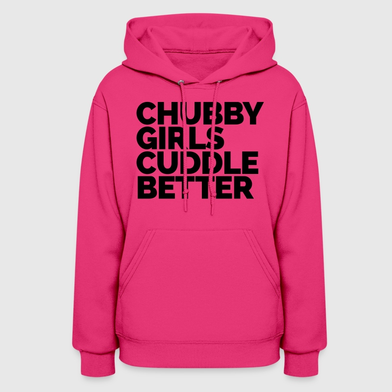 Chubby Girls Cuddle Better  Hoodies - Women's Hoodie