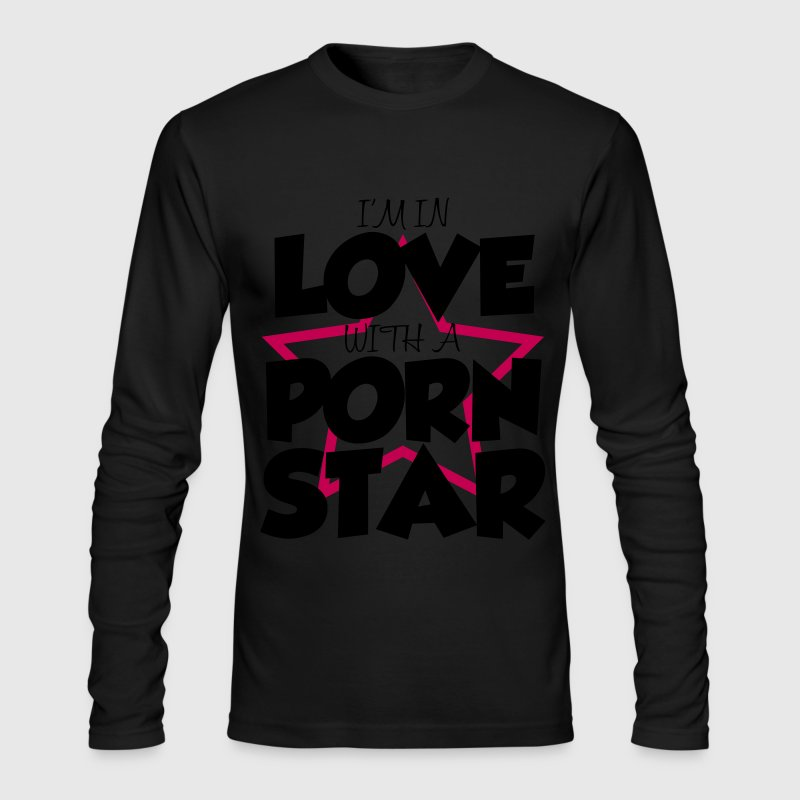 I'm In Love With A Pornstar Long Sleeve Shirts - Men's Long Sleeve T-Shirt by Next Level
