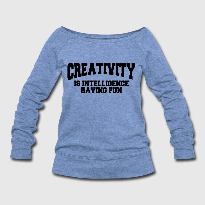 Creativity is intelligence having fun Long Sleeve Shirts - Women's Wideneck Sweatshirt