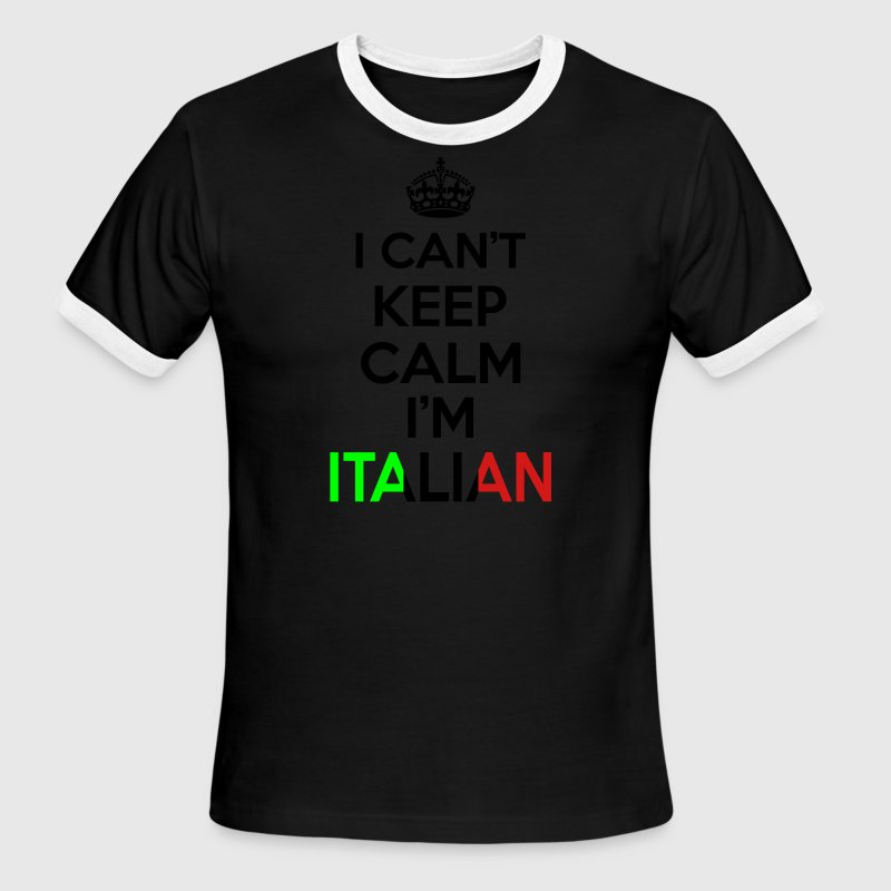 I Can't Keep Calm I'm Italian T-Shirts - Men's Ringer T-Shirt