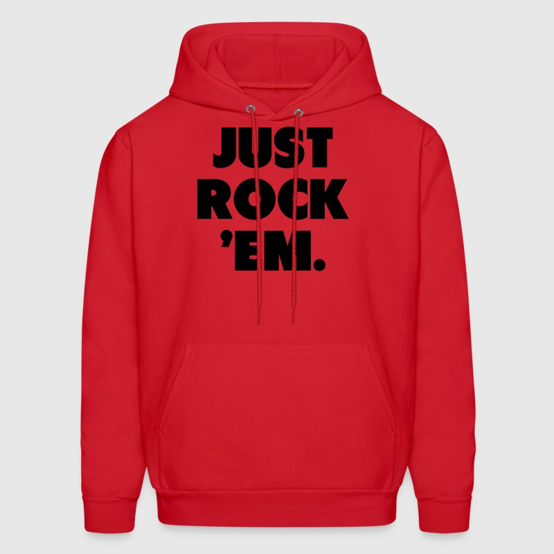 Just Rock 'Em Shirt Hoodies - Men's Hoodie