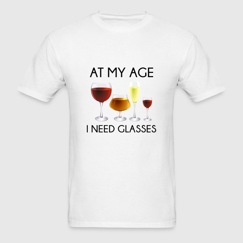 At My Age I Need Glasses - Men's T-Shirt