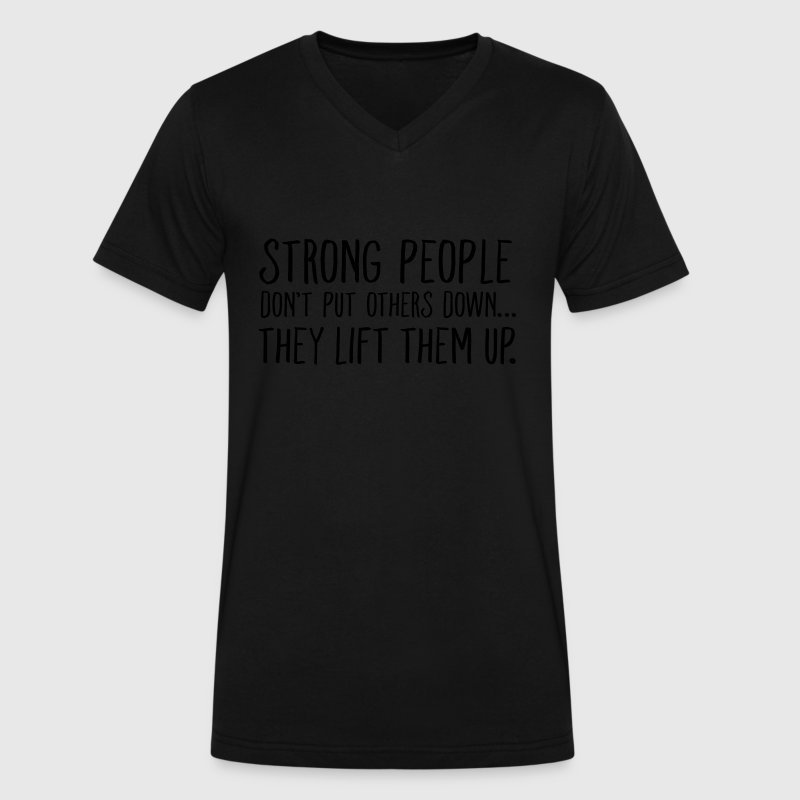 Strong People Don't Put Others Down... T-Shirts - Men's V-Neck T-Shirt by Canvas