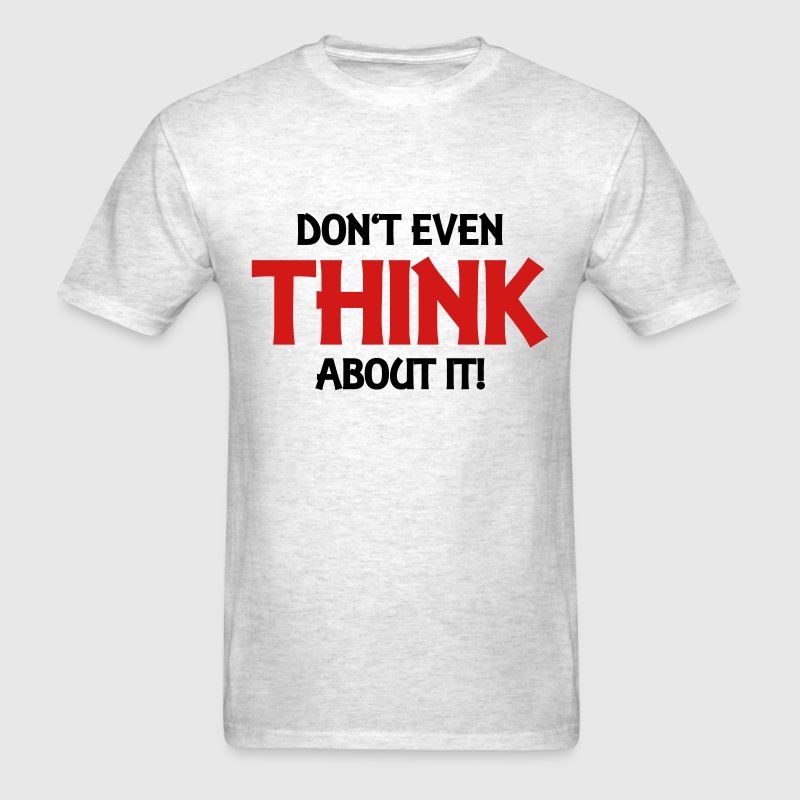 Don't even think about it! T-Shirts - Men's T-Shirt