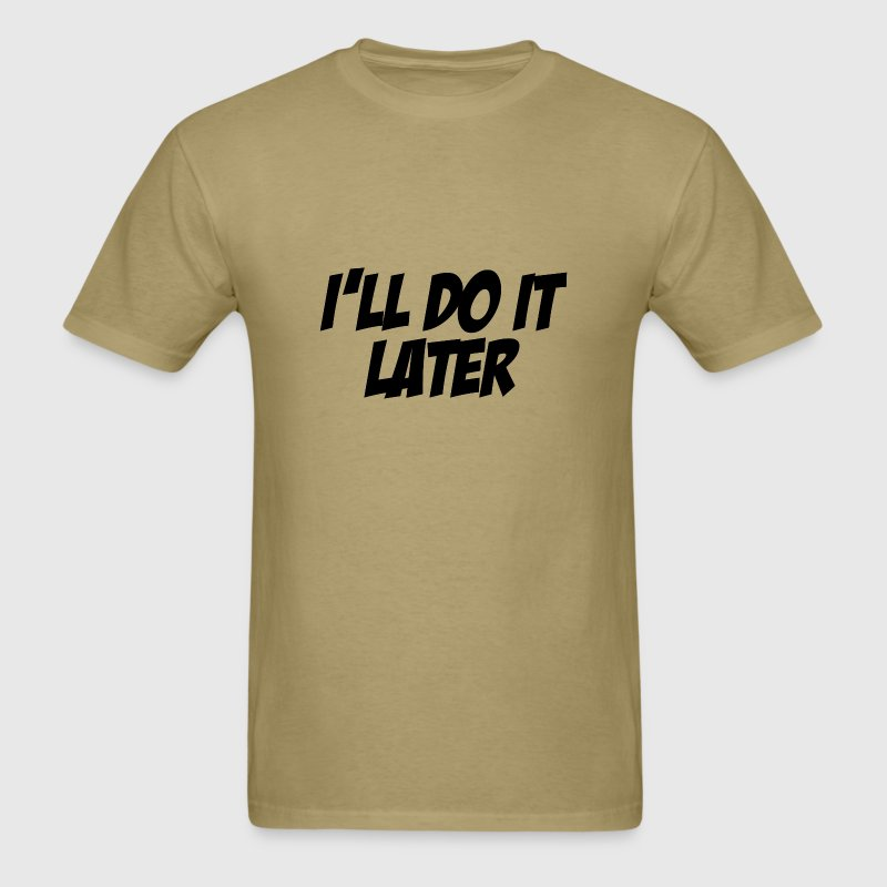 I'll Do It Later T-Shirts - Men's T-Shirt