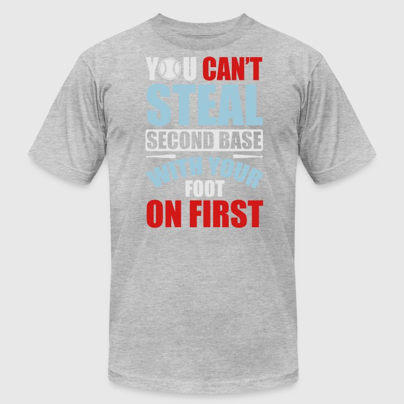 You can't steal second base - baseball T-Shirts - Men's T-Shirt by American Apparel