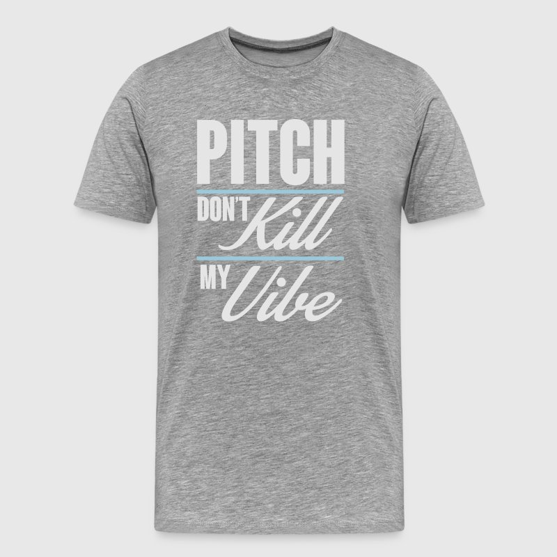 Pitch don't kill my vibe - baseball T-Shirts - Men's Premium T-Shirt