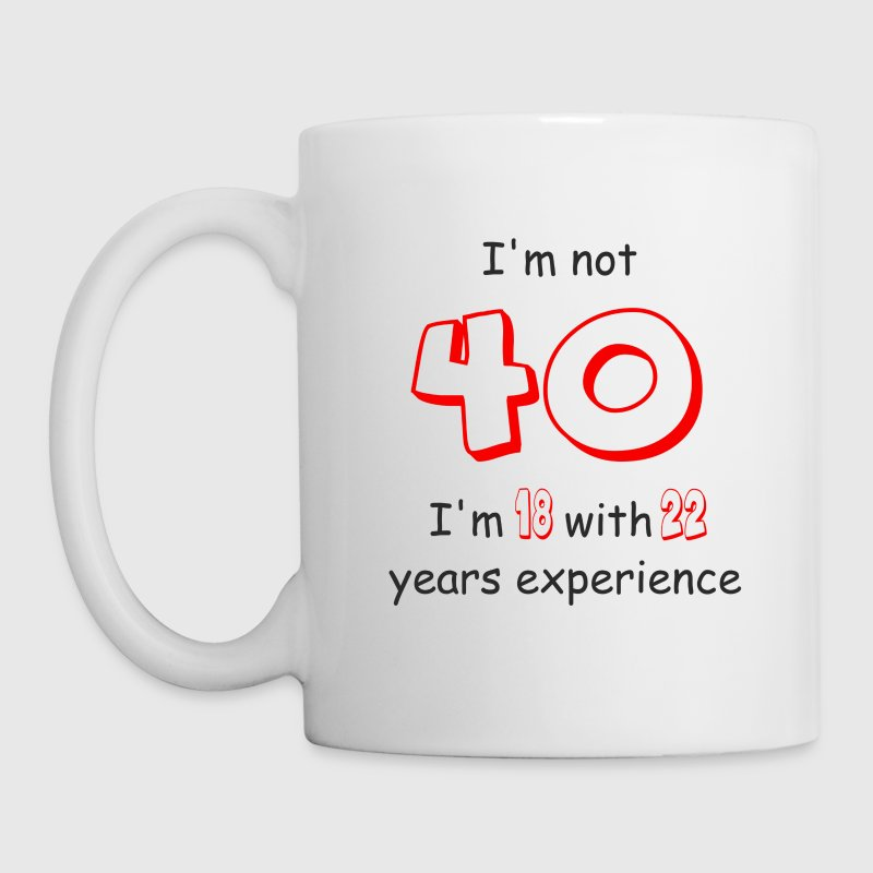 I'm not 40... - Coffee/Tea Mug