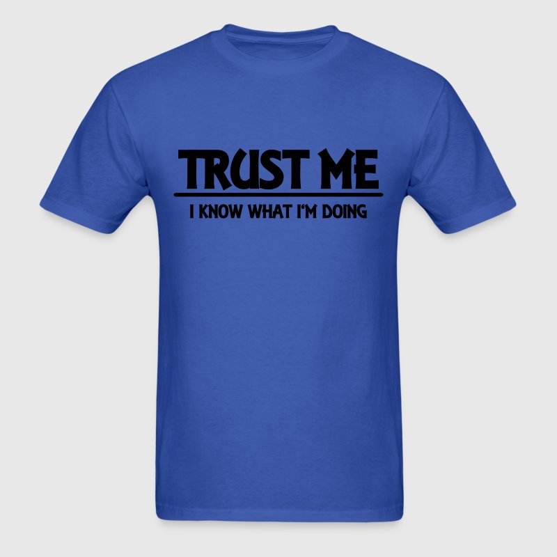 Trust me - I know what I'm doing T-Shirts - Men's T-Shirt