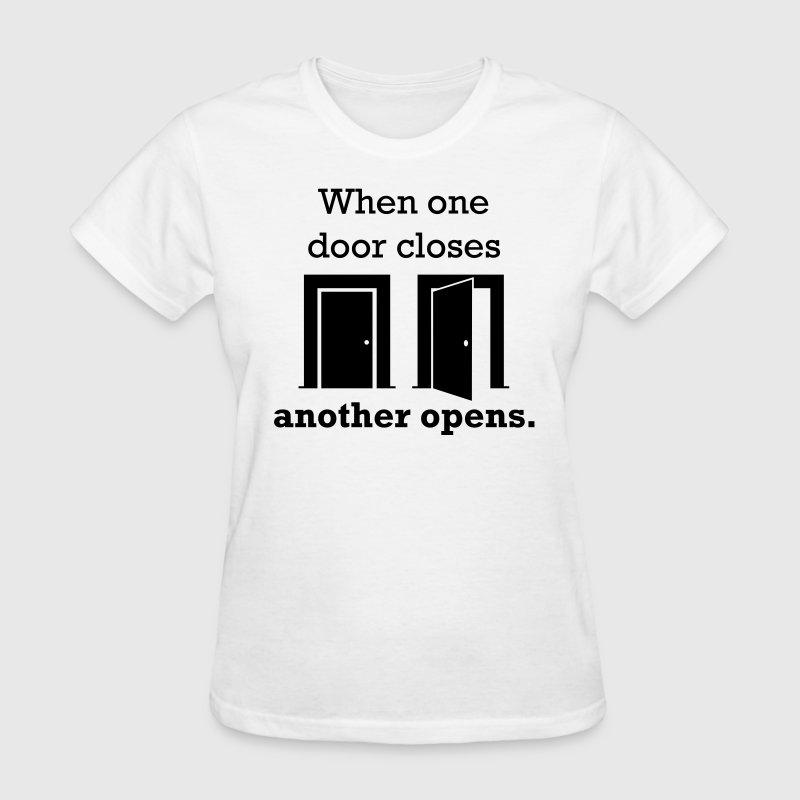 When one door closes, another opens. Women's T-Shirts - Women's T-Shirt