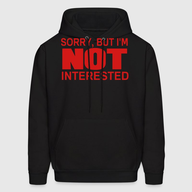SORRY BUT I'M NOT INTERESTED Hoodies - Men's Hoodie