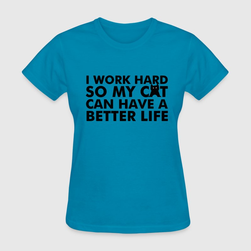 I WORK HARD FOR MY CAT WOMEN T-SHIRT - Women's T-Shirt