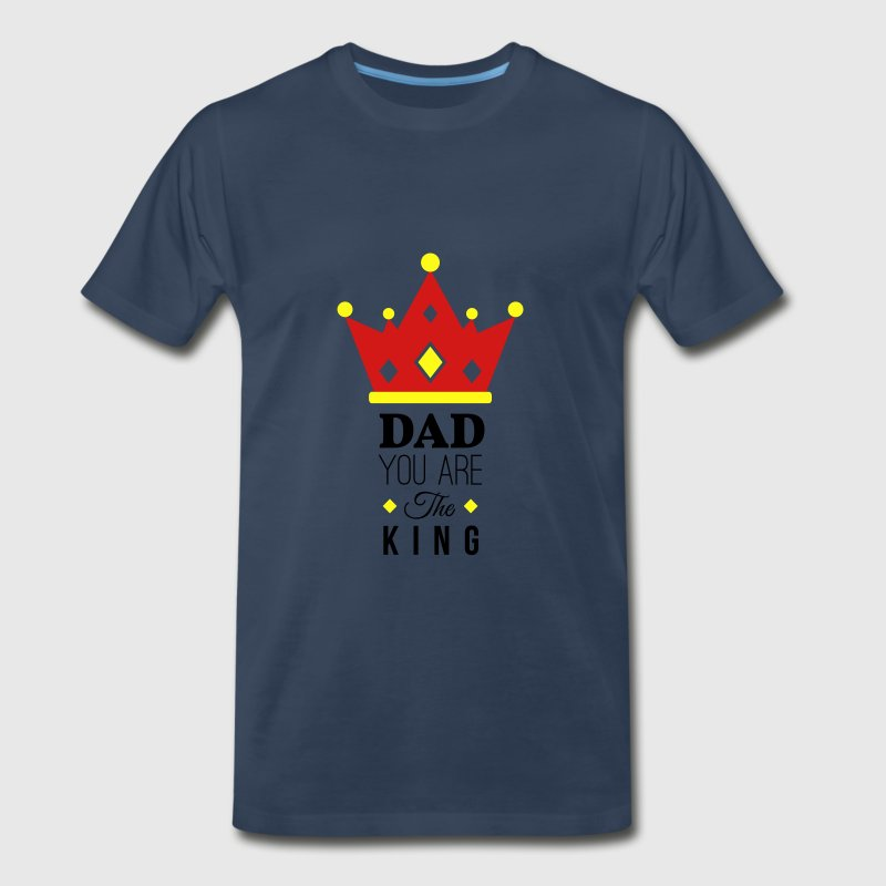 Dad You are the King | Happy Father's Day - Men's Premium T-Shirt