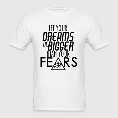 Let Your Dreams Be Bigger Than Your Fear Sportswear - Men's T-Shirt