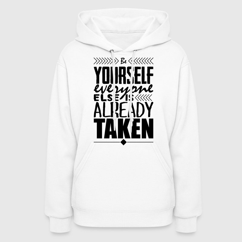 Be yourself everyone else is already taken Hoodies - Women's Hoodie
