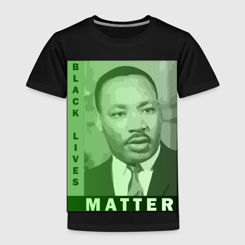 Black Lives Matter - Martin Luther King Jr. Baby & Toddler Shirts - Toddler Premium T-Shirt