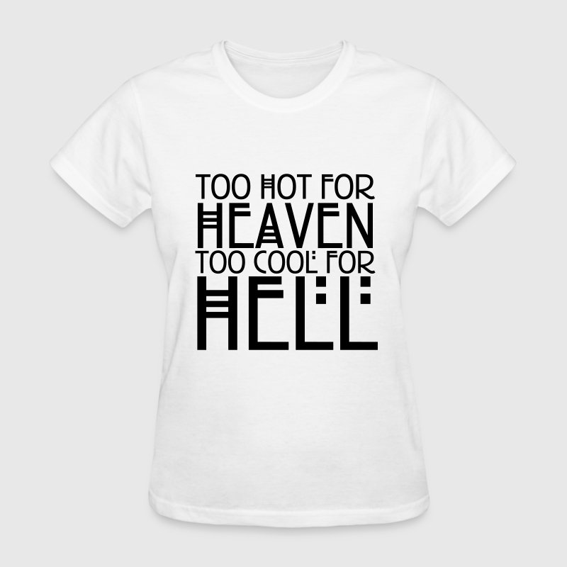 Too Hot For Heaven Too Cool For Hell T Shirt Spreadshirt