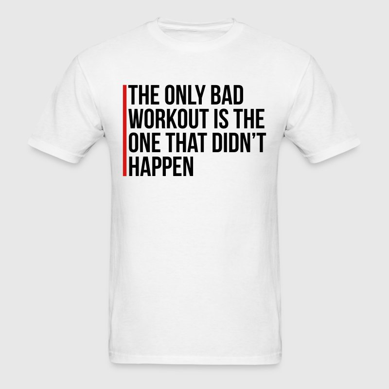 The Only Bad Workout  T-Shirts - Men's T-Shirt