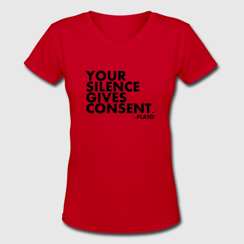 Your Silence Gives Consent Women's T-Shirts - Women's V-Neck T-Shirt