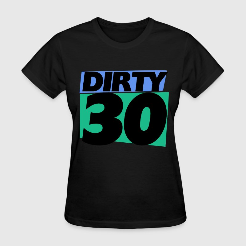 Dirty 30 30th birthday party - Women's T-Shirt