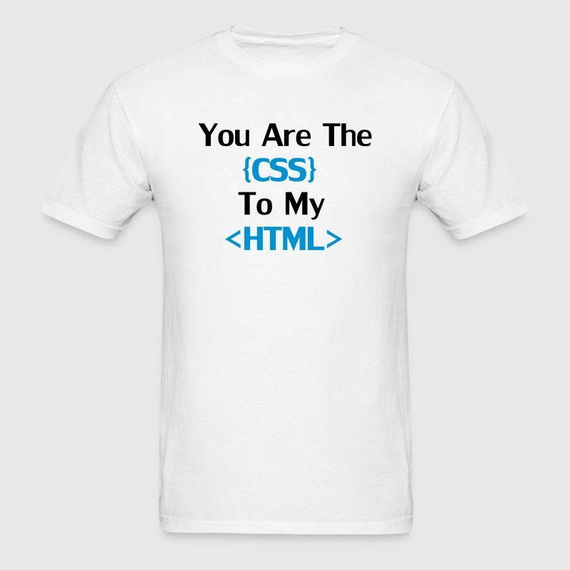 You're the CSS to my HTML T-Shirts - Men's T-Shirt