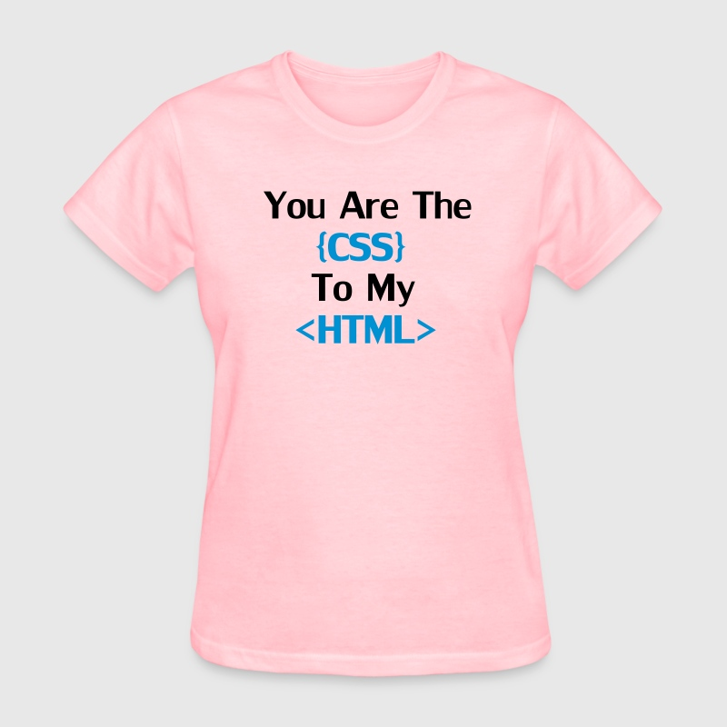 You're the CSS to my HTML Women's T-Shirts - Women's T-Shirt