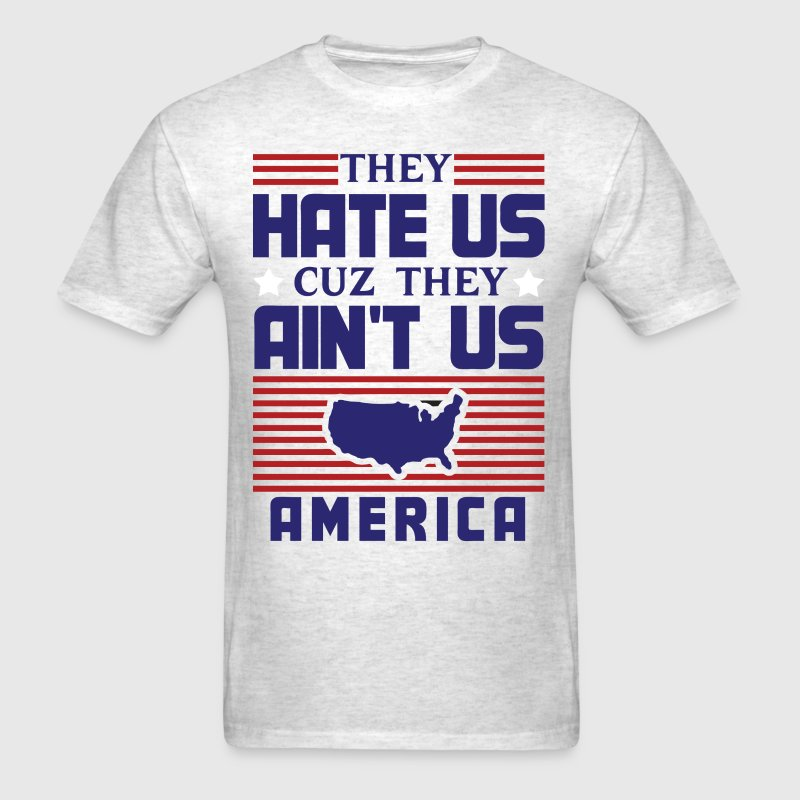 Hate Us Cuz They Ain't Us - USA T-Shirts - Men's T-Shirt