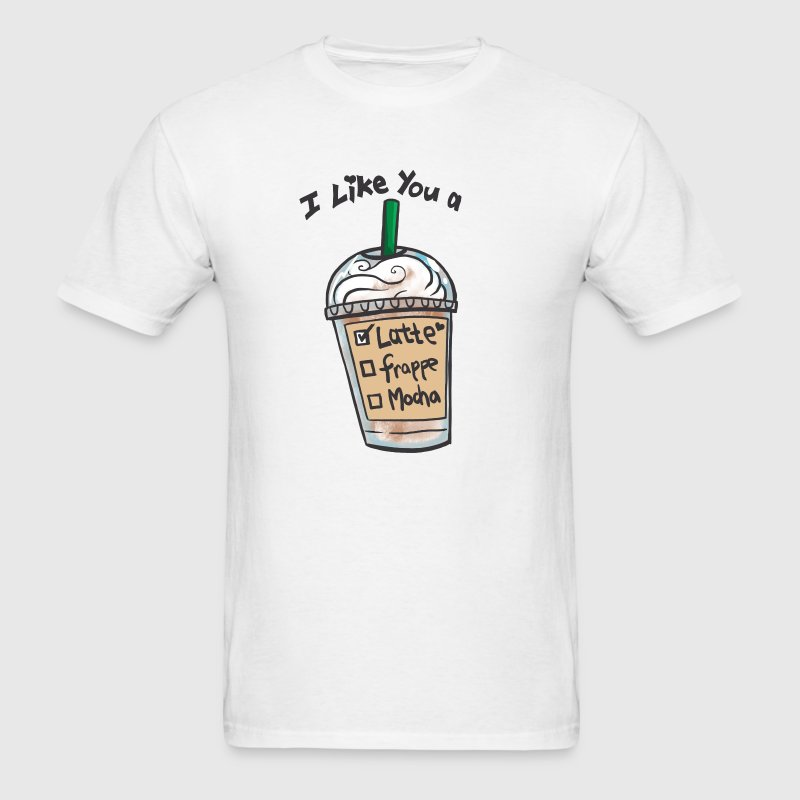 I Like you a Latte T-Shirts - Men's T-Shirt
