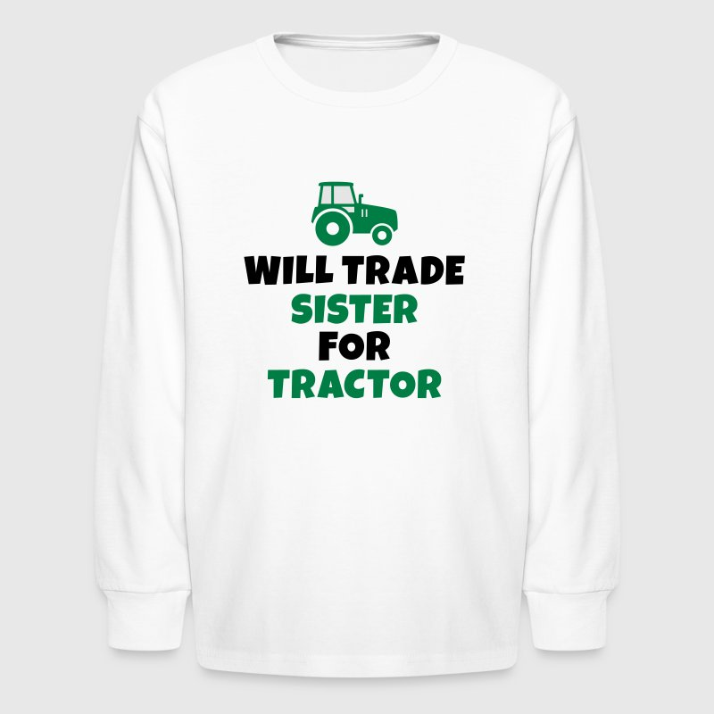 Will trade sister for tractor Kids' Shirts - Kids' Long Sleeve T-Shirt